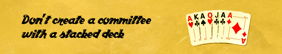"""Don't create a committee with a stacked deck"""
