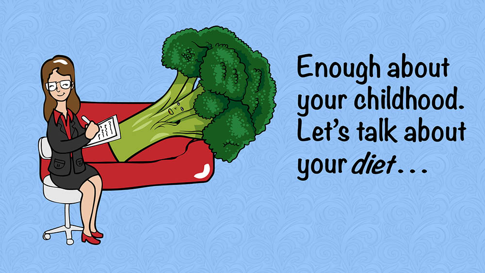 Psychiatrist counseling vegetable: Enough about your childhood, let's talk about your diet